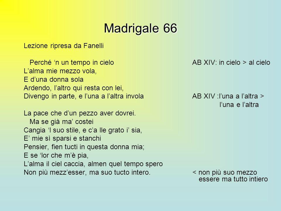 Madrigale66 Madrigale 66 Lezione ripresa da Fanelli Perché n un tempo in cieloAB XIV: in cielo > al cielo Lalma mie mezzo vola, E duna donna sola Arde