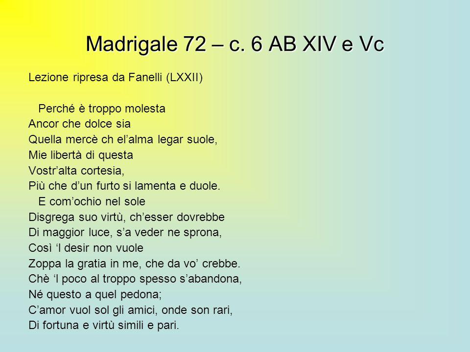 Madrigale 72 – c. 6 AB XIV e Vc Lezione ripresa da Fanelli (LXXII) Perché è troppo molesta Ancor che dolce sia Quella mercè ch elalma legar suole, Mie