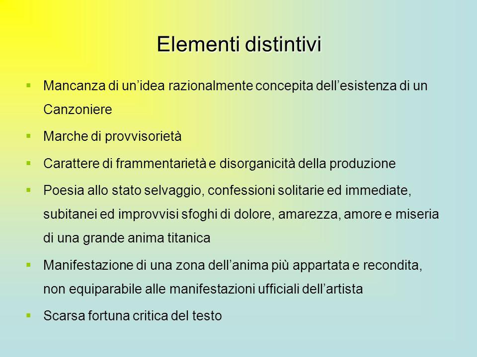 Elementi distintivi Mancanza di unidea razionalmente concepita dellesistenza di un Canzoniere Marche di provvisorietà Carattere di frammentarietà e di