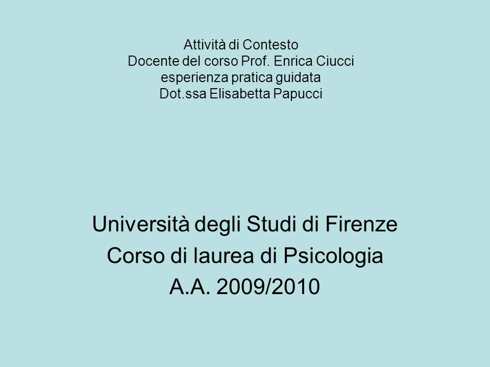Attività di Contesto Docente del corso Prof. Enrica Ciucci esperienza pratica guidata Dot.ssa Elisabetta Papucci Università degli Studi di Firenze Cor
