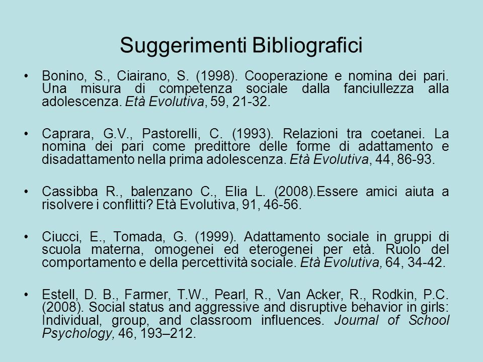 Suggerimenti Bibliografici Bonino, S., Ciairano, S. (1998). Cooperazione e nomina dei pari. Una misura di competenza sociale dalla fanciullezza alla a