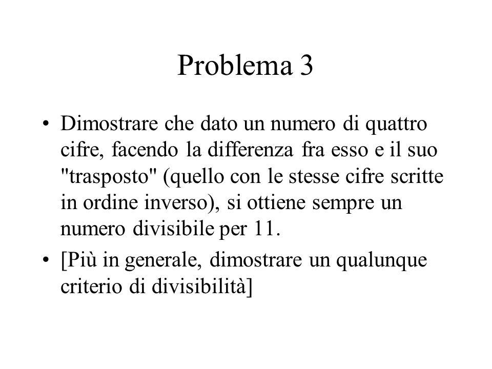 Problema 3 Dimostrare che dato un numero di quattro cifre, facendo la differenza fra esso e il suo
