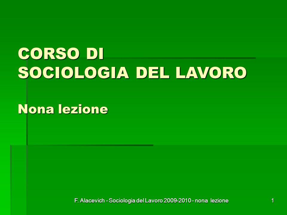 F. Alacevich - Sociologia del Lavoro 2009-2010 - nona lezione1 CORSO DI SOCIOLOGIA DEL LAVORO Nona lezione