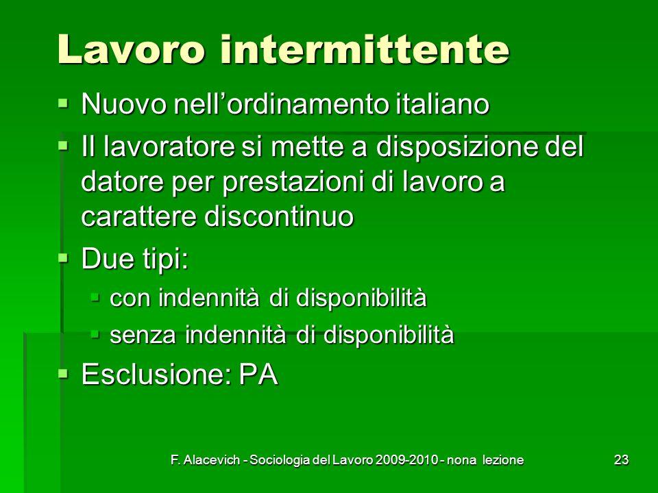 F. Alacevich - Sociologia del Lavoro 2009-2010 - nona lezione23 Lavoro intermittente Nuovo nellordinamento italiano Nuovo nellordinamento italiano Il