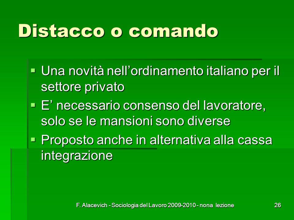 F. Alacevich - Sociologia del Lavoro 2009-2010 - nona lezione26 Distacco o comando Una novità nellordinamento italiano per il settore privato Una novi