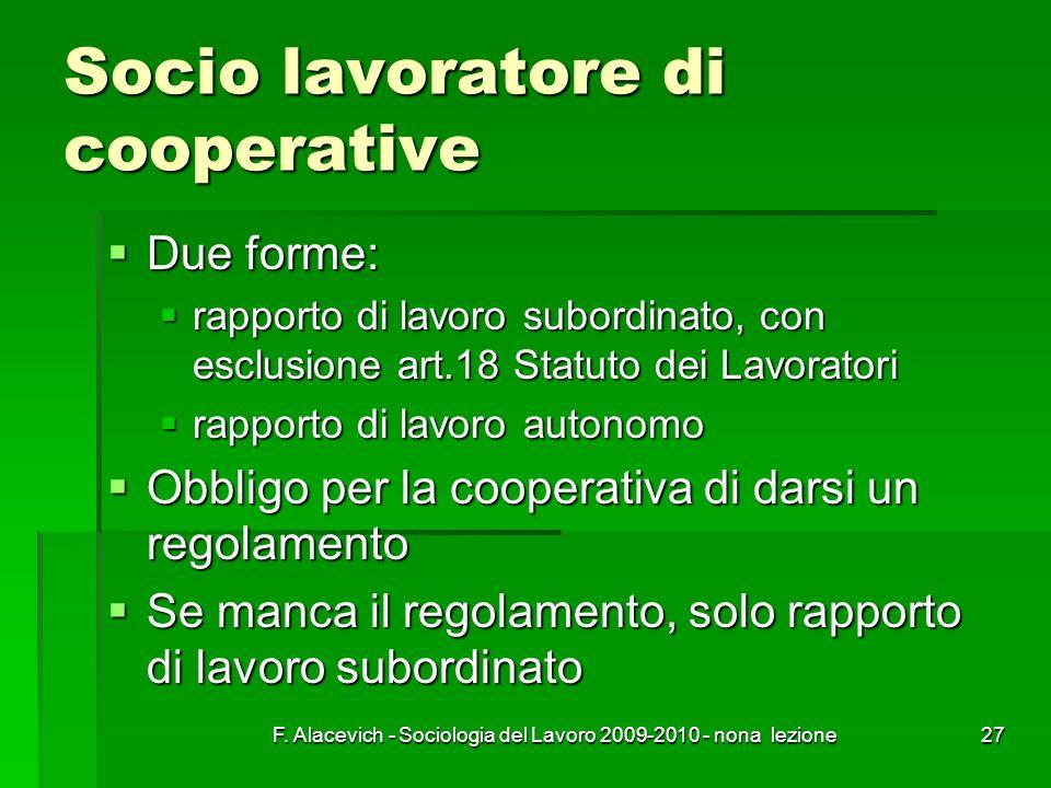 F. Alacevich - Sociologia del Lavoro 2009-2010 - nona lezione27 Socio lavoratore di cooperative Due forme: Due forme: rapporto di lavoro subordinato,