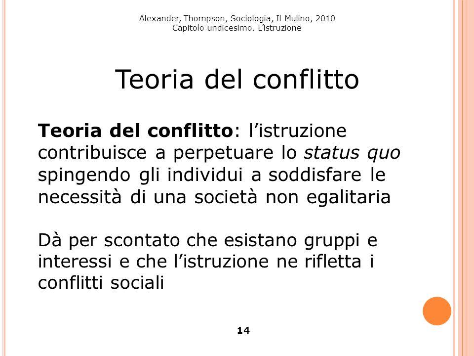 Alexander, Thompson, Sociologia, Il Mulino, 2010 Capitolo undicesimo. Listruzione 14 Teoria del conflitto Teoria del conflitto: listruzione contribuis