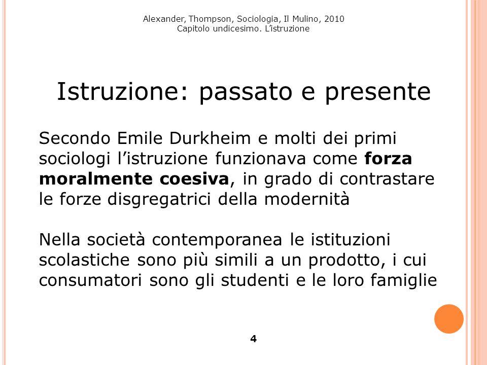 Alexander, Thompson, Sociologia, Il Mulino, 2010 Capitolo undicesimo. Listruzione 4 Istruzione: passato e presente Secondo Emile Durkheim e molti dei