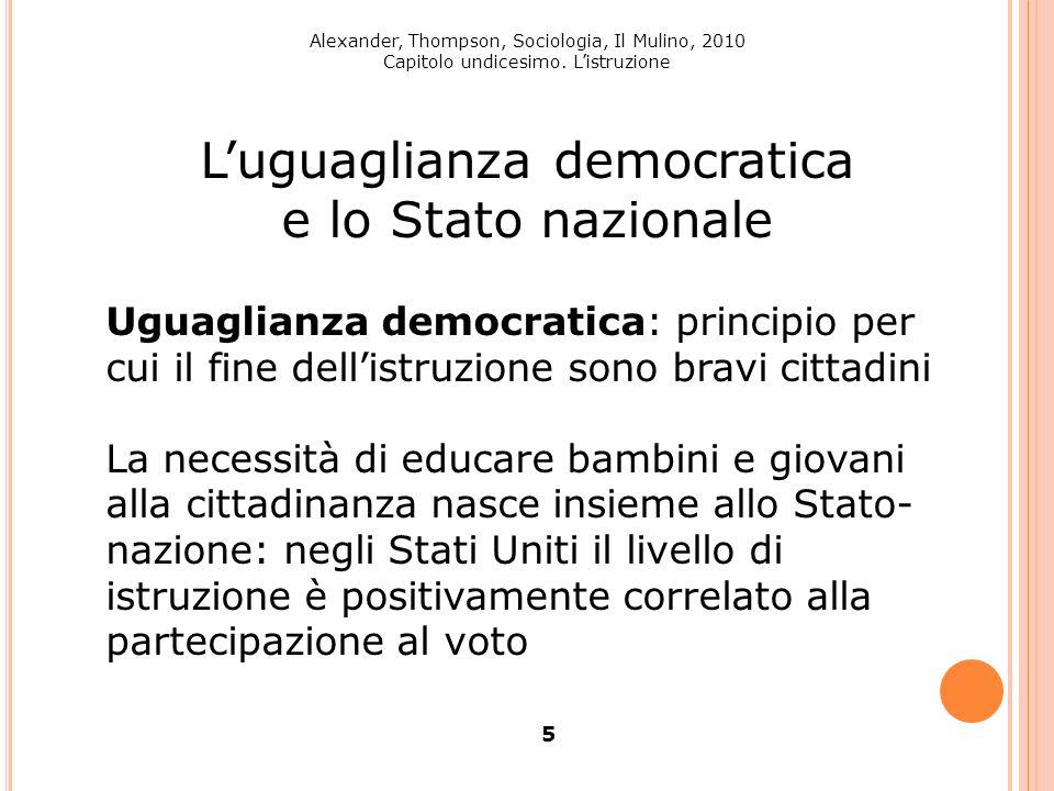 Alexander, Thompson, Sociologia, Il Mulino, 2010 Capitolo undicesimo. Listruzione 5 Luguaglianza democratica e lo Stato nazionale Uguaglianza democrat
