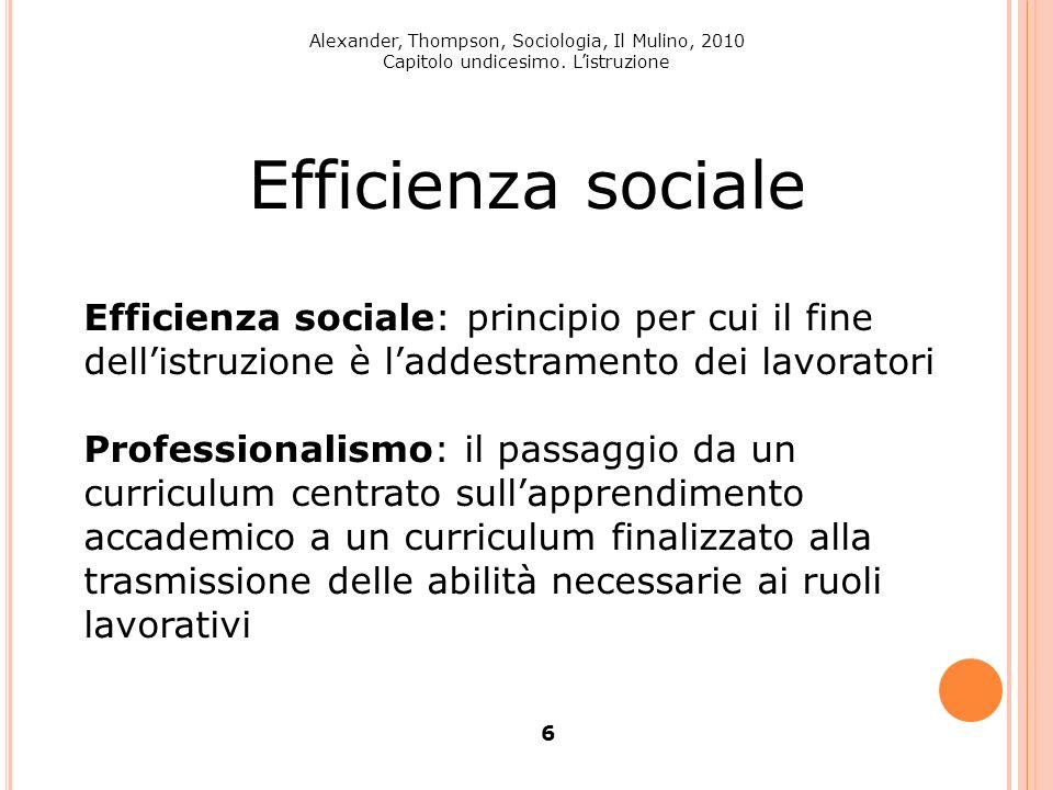 Alexander, Thompson, Sociologia, Il Mulino, 2010 Capitolo undicesimo. Listruzione 6 Efficienza sociale Efficienza sociale: principio per cui il fine d