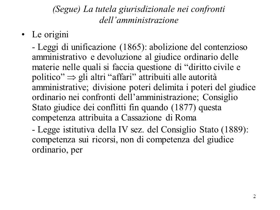 2 (Segue) La tutela giurisdizionale nei confronti dellamministrazione Le origini - Leggi di unificazione (1865): abolizione del contenzioso amministra