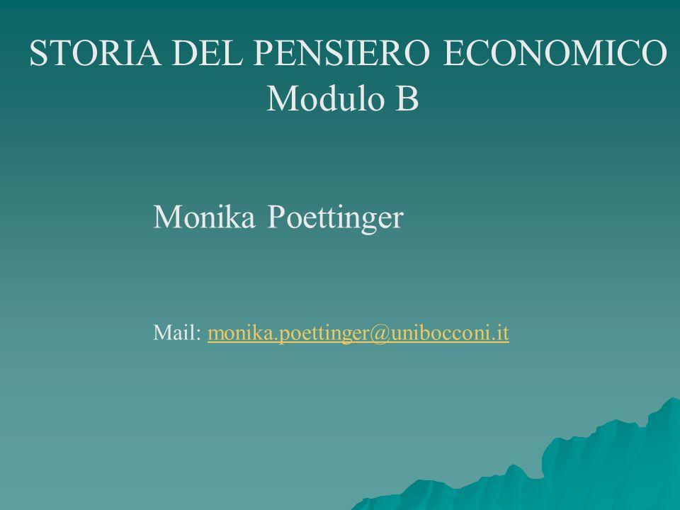 STORIA DEL PENSIERO ECONOMICO Modulo B Monika Poettinger Mail: monika.poettinger@unibocconi.itmonika.poettinger@unibocconi.it