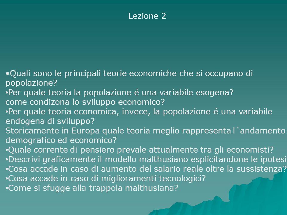 Lezione 2 Quali sono le principali teorie economiche che si occupano di popolazione? Per quale teoria la popolazione é una variabile esogena? come con