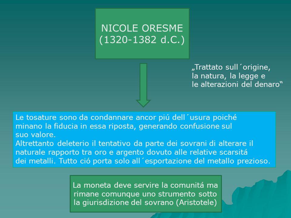 NICOLE ORESME (1320-1382 d.C.) Trattato sull´origine, la natura, la legge e le alterazioni del denaro Le tosature sono da condannare ancor piú dell´us