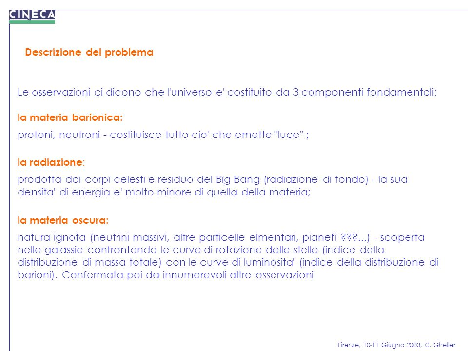 Firenze, 10-11 Giugno 2003, C. Gheller Le osservazioni ci dicono che l'universo e' costituito da 3 componenti fondamentali: la materia barionica: prot