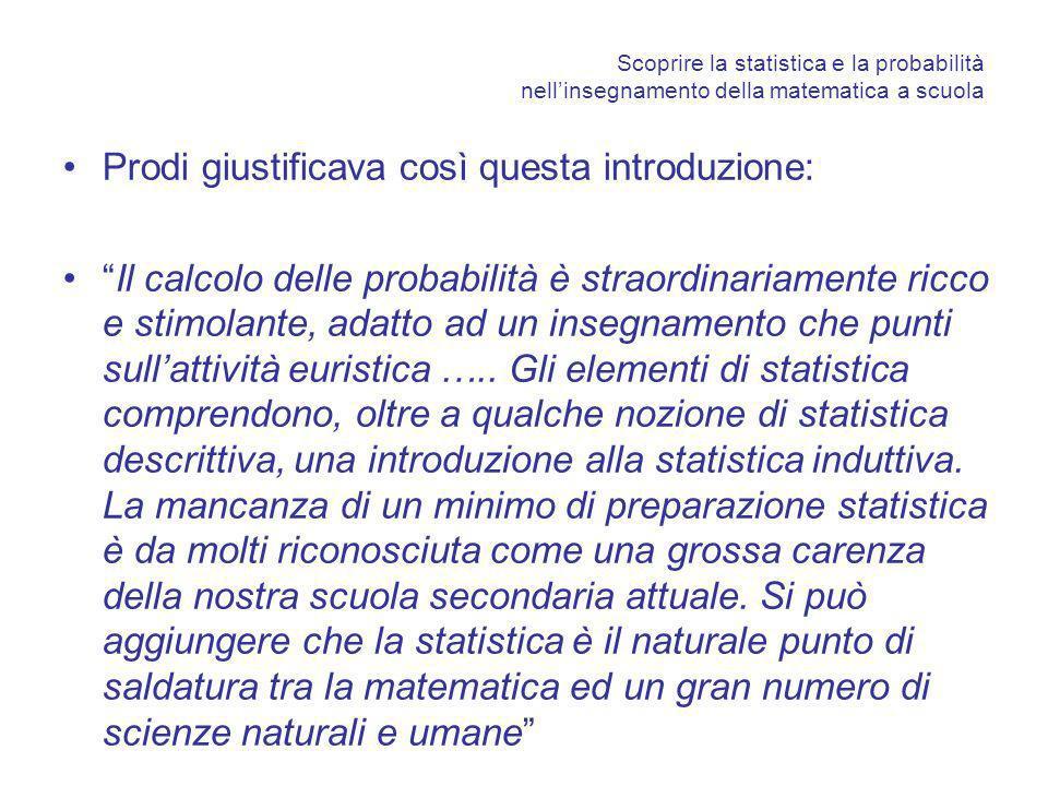 Scoprire la statistica e la probabilità nellinsegnamento della matematica a scuola Prodi giustificava così questa introduzione: Il calcolo delle proba