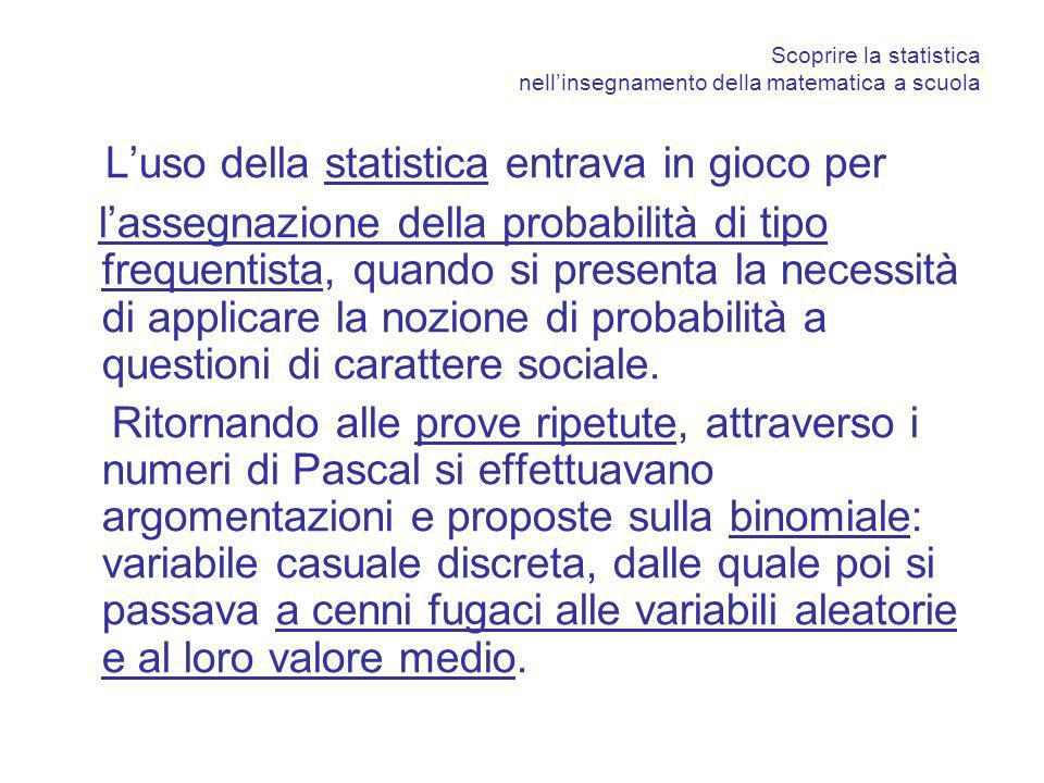 Scoprire la statistica nellinsegnamento della matematica a scuola Luso della statistica entrava in gioco per lassegnazione della probabilità di tipo f