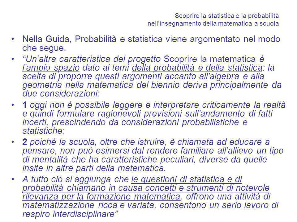 Scoprire la statistica e la probabilità nellinsegnamento della matematica a scuola Nella Guida, Probabilità e statistica viene argomentato nel modo ch