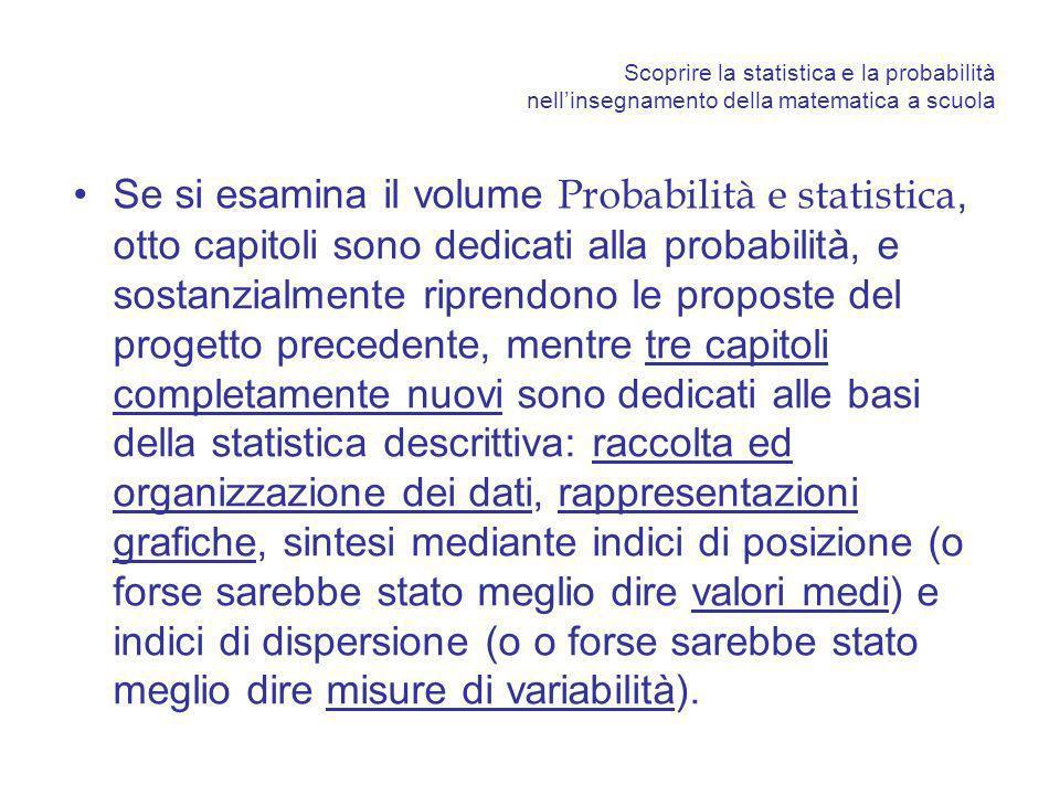 Scoprire la statistica e la probabilità nellinsegnamento della matematica a scuola Se si esamina il volume Probabilità e statistica, otto capitoli son