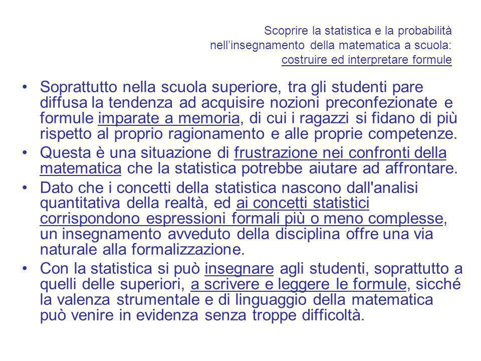 Scoprire la statistica e la probabilità nellinsegnamento della matematica a scuola: costruire ed interpretare formule Soprattutto nella scuola superio