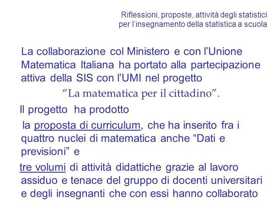 Riflessioni, proposte, attività degli statistici per linsegnamento della statistica a scuola La collaborazione col Ministero e con lUnione Matematica