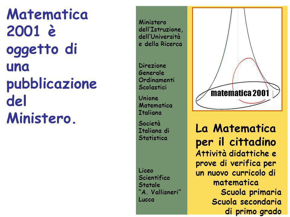 Matematica 2001 è oggetto di una pubblicazione del Ministero. La Matematica per il cittadino Attività didattiche e prove di verifica per un nuovo curr