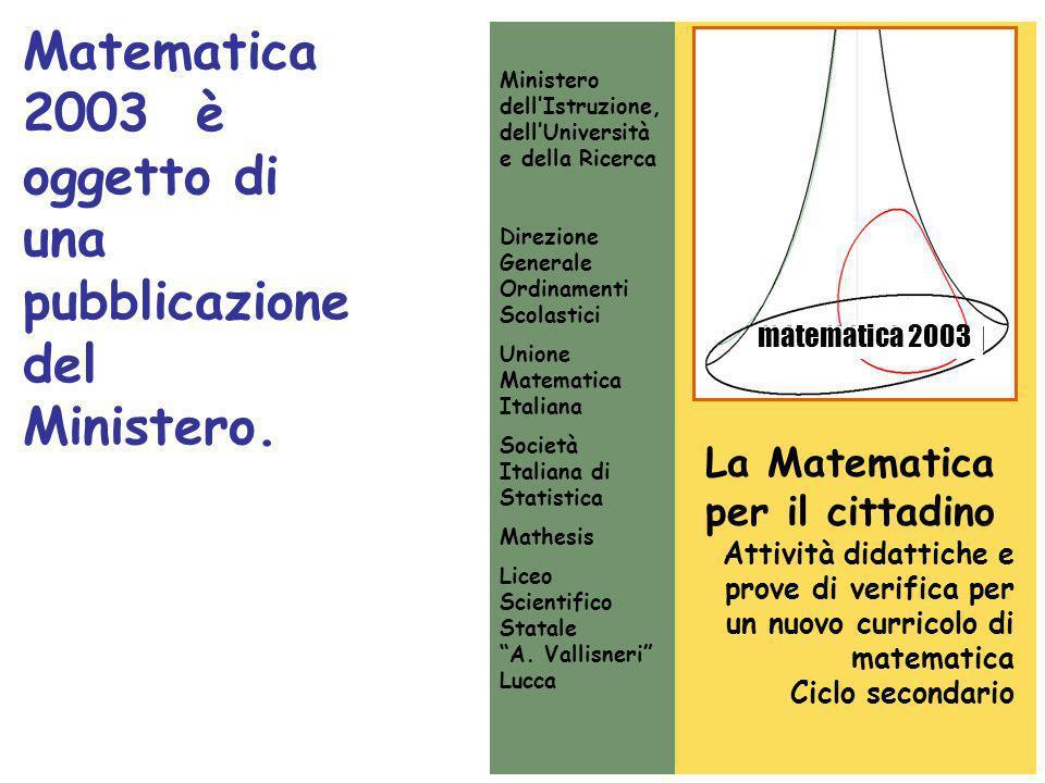 Matematica 2003 è oggetto di una pubblicazione del Ministero. La Matematica per il cittadino Attività didattiche e prove di verifica per un nuovo curr