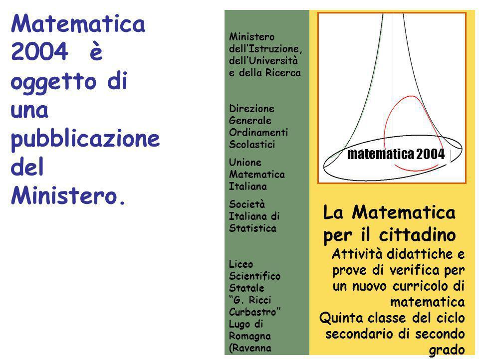 Matematica 2004 è oggetto di una pubblicazione del Ministero. La Matematica per il cittadino Attività didattiche e prove di verifica per un nuovo curr
