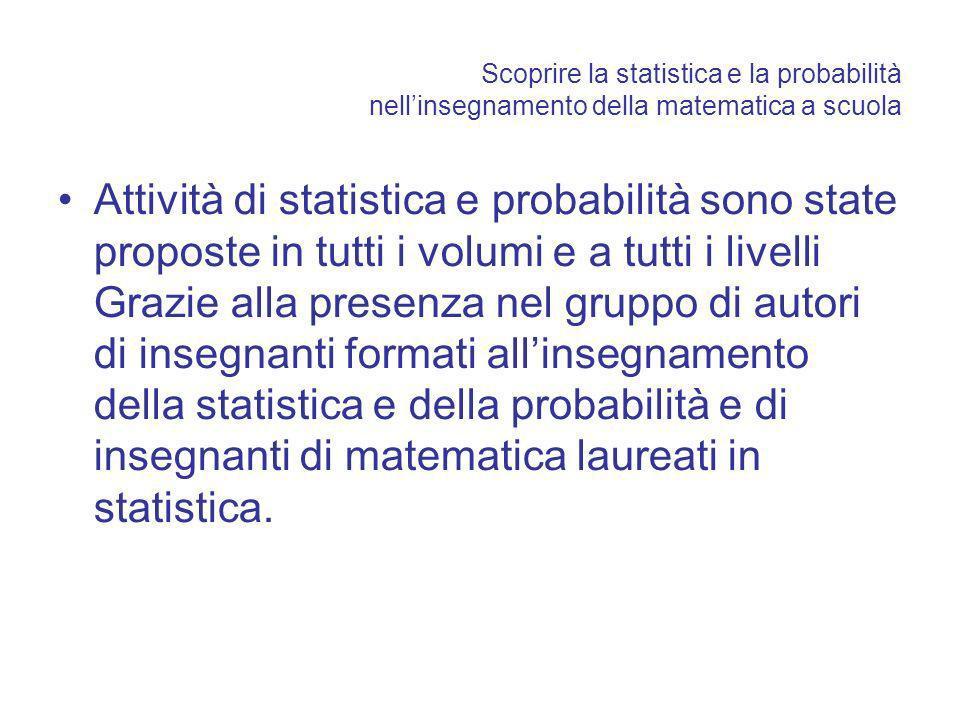 Scoprire la statistica e la probabilità nellinsegnamento della matematica a scuola Attività di statistica e probabilità sono state proposte in tutti i