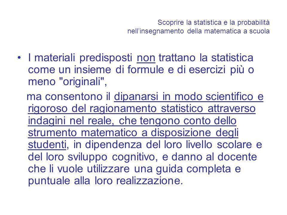 Scoprire la statistica e la probabilità nellinsegnamento della matematica a scuola I materiali predisposti non trattano la statistica come un insieme