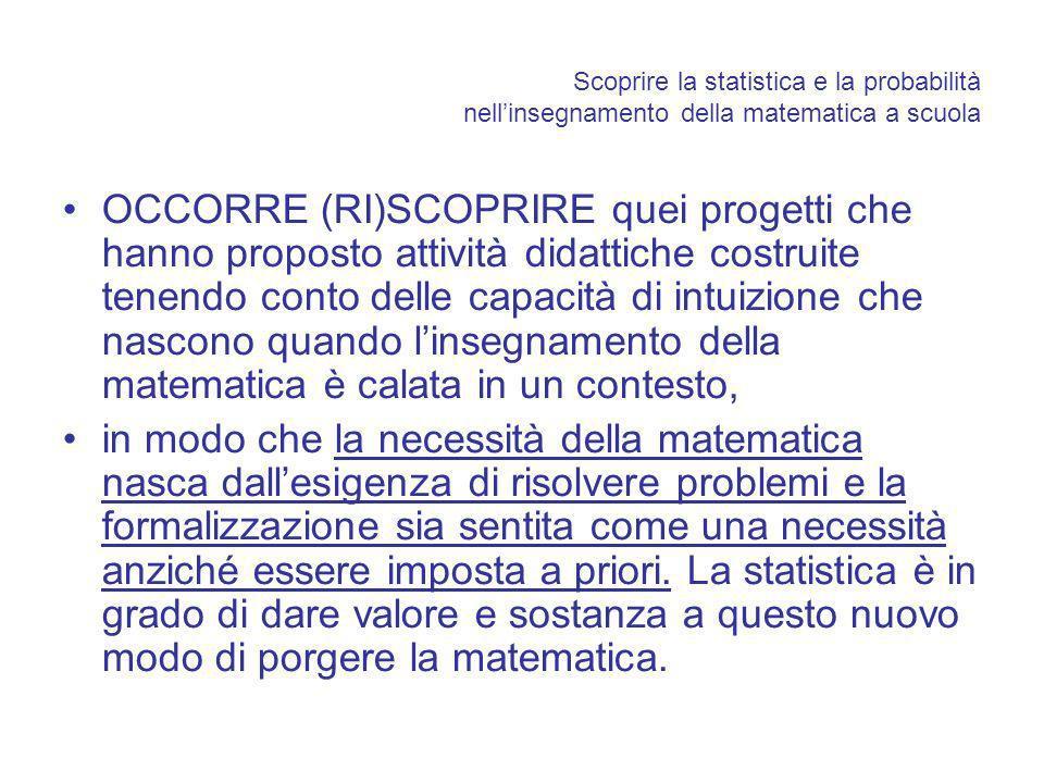 Scoprire la statistica e la probabilità nellinsegnamento della matematica a scuola OCCORRE (RI)SCOPRIRE quei progetti che hanno proposto attività dida