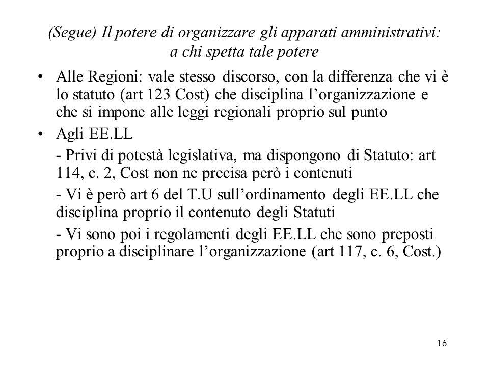 16 (Segue) Il potere di organizzare gli apparati amministrativi: a chi spetta tale potere Alle Regioni: vale stesso discorso, con la differenza che vi