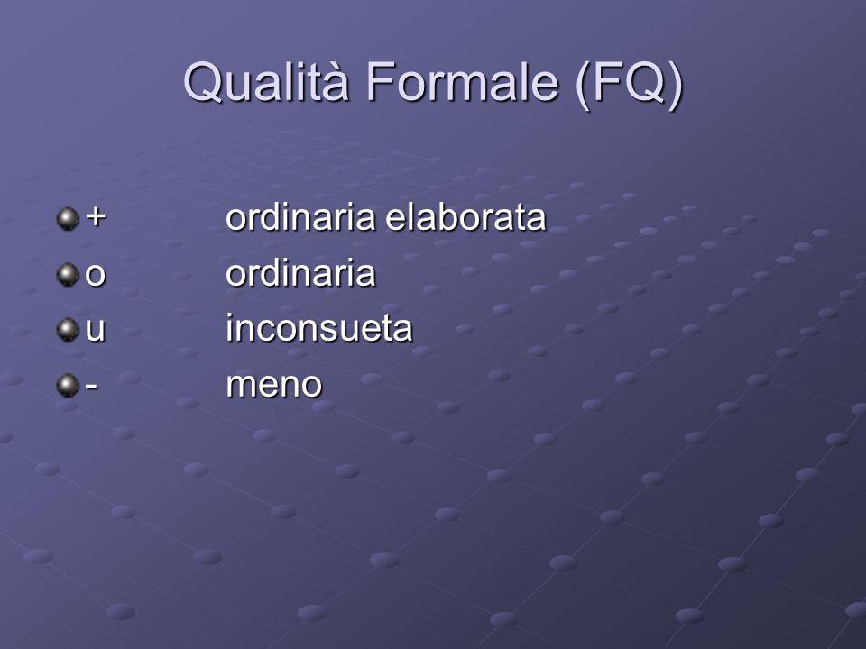 Qualità Formale (FQ) +ordinaria elaborata oordinaria uinconsueta -meno
