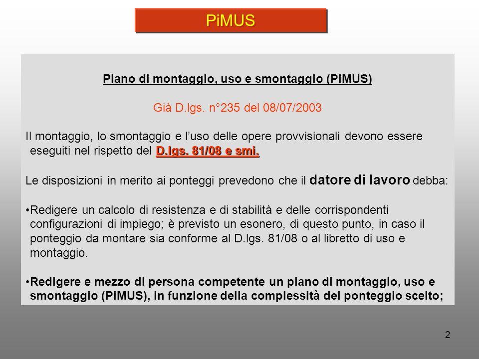 2 Piano di montaggio, uso e smontaggio (PiMUS) Già D.lgs. n°235 del 08/07/2003 D.lgs. 81/08 e smi. Il montaggio, lo smontaggio e luso delle opere prov