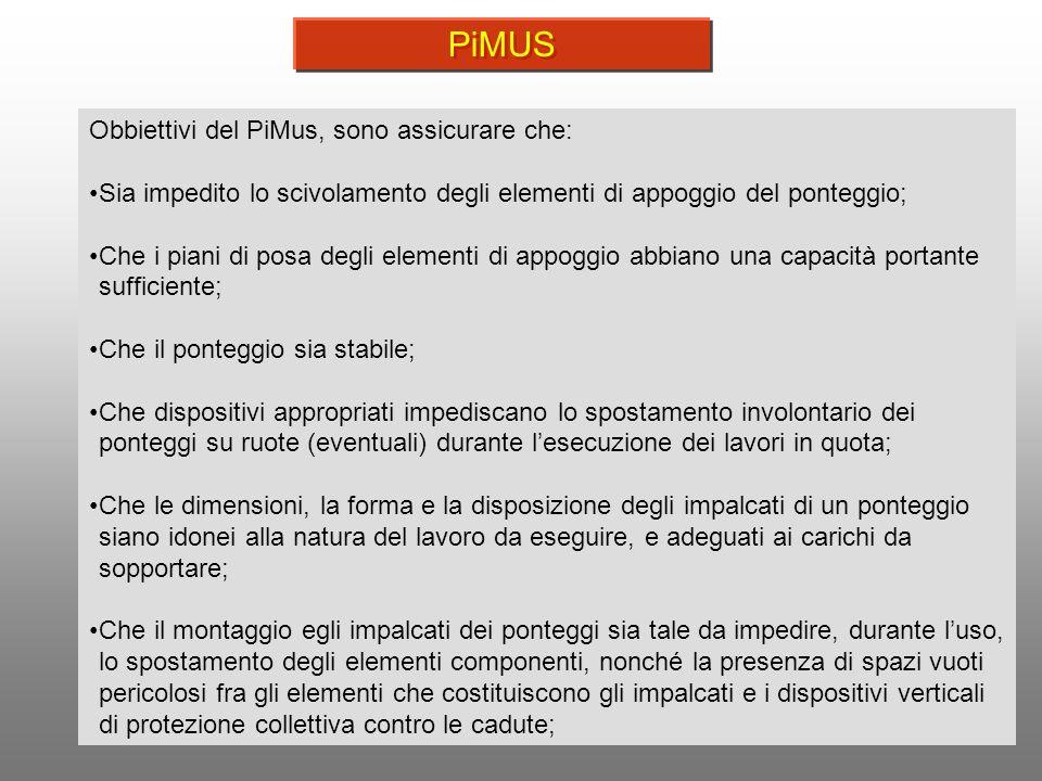 7 Obbiettivi del PiMus, sono assicurare che: Sia impedito lo scivolamento degli elementi di appoggio del ponteggio; Che i piani di posa degli elementi