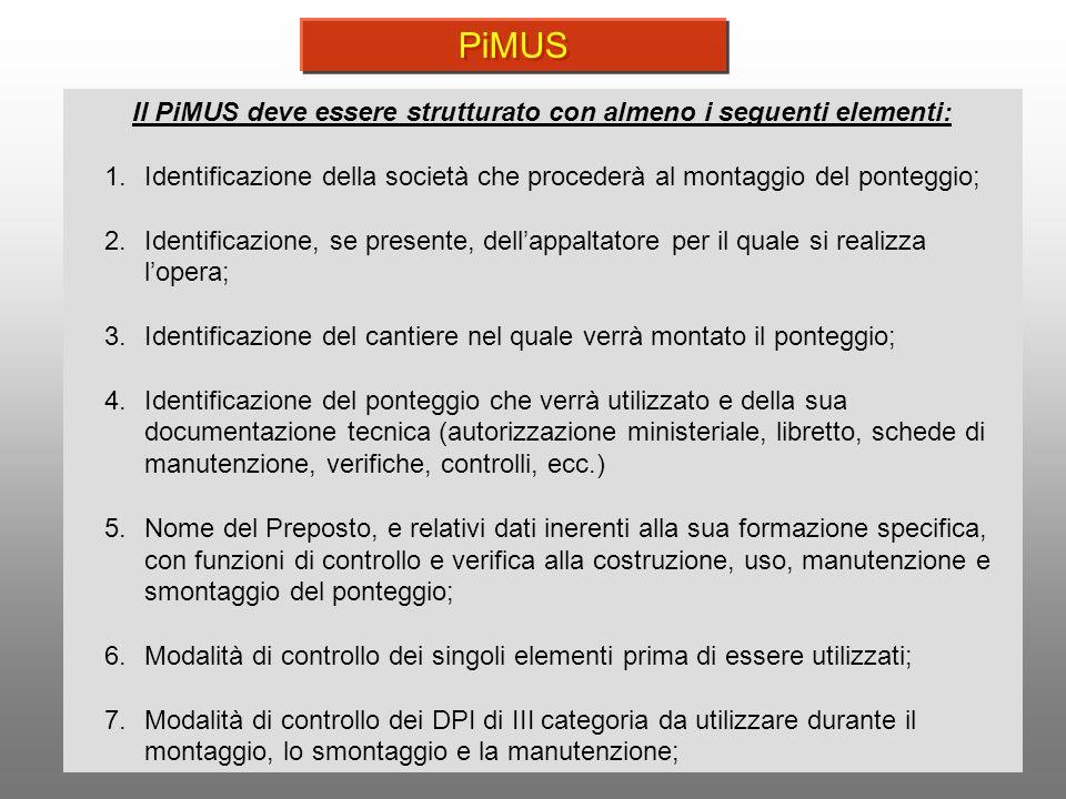 9 Il PiMUS deve essere strutturato con almeno i seguenti elementi: 1.Identificazione della società che procederà al montaggio del ponteggio; 2.Identif