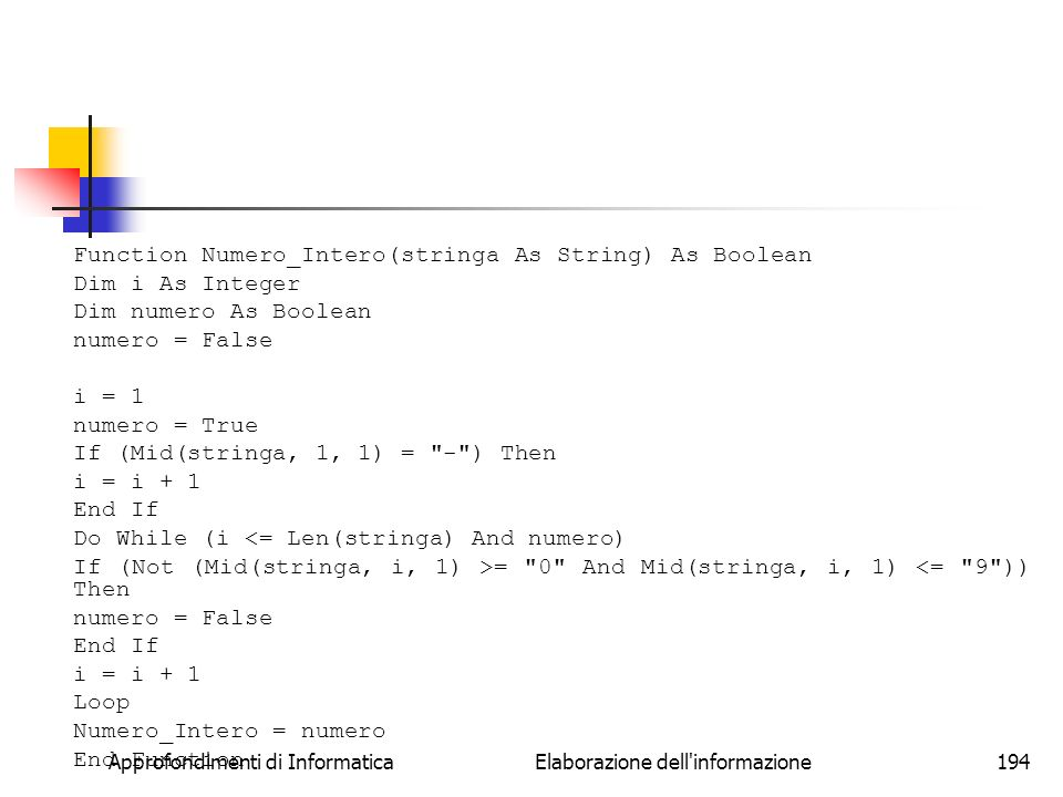 Approfondimenti di Informatica Elaborazione dell'informazione194 Function Numero_Intero(stringa As String) As Boolean Dim i As Integer Dim numero As B