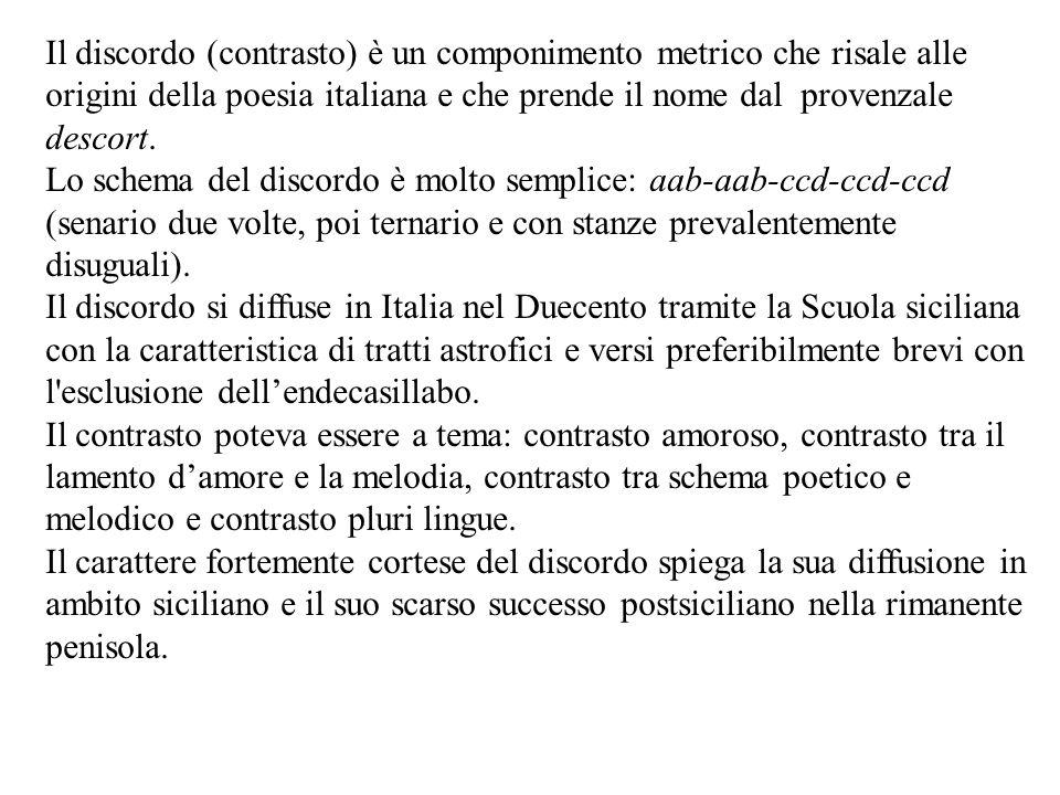 Il discordo (contrasto) è un componimento metrico che risale alle origini della poesia italiana e che prende il nome dal provenzale descort. Lo schema