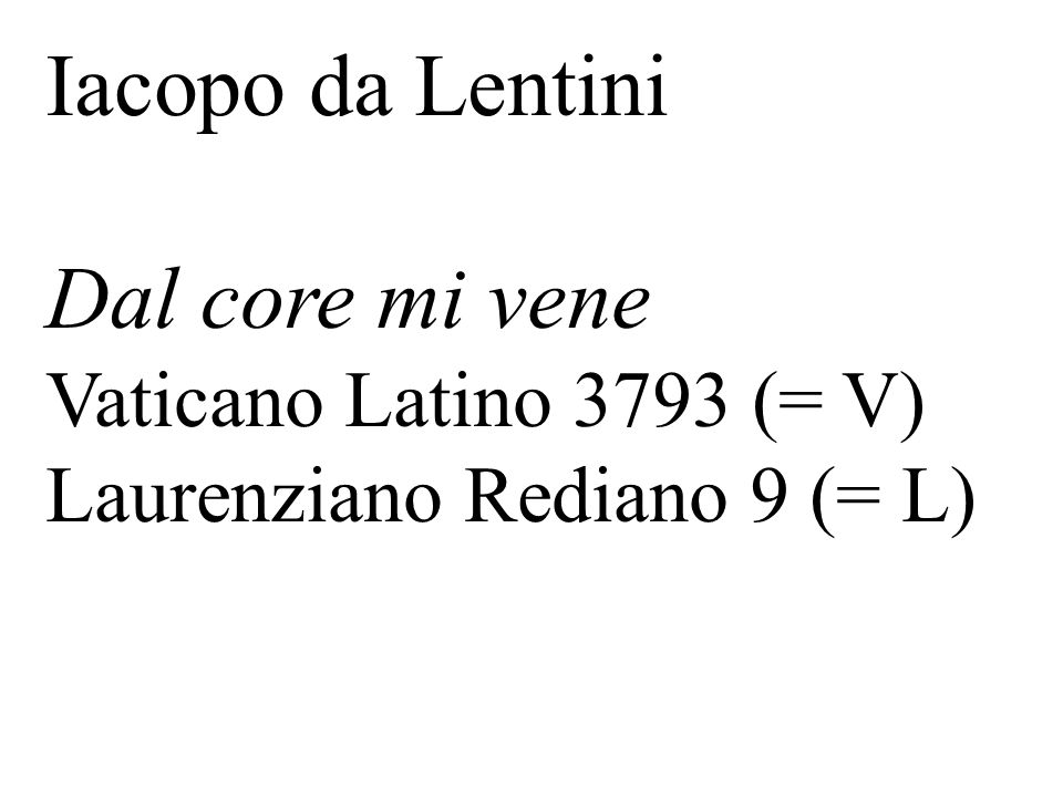 Iacopo da Lentini Dal core mi vene Vaticano Latino 3793 (= V) Laurenziano Rediano 9 (= L)