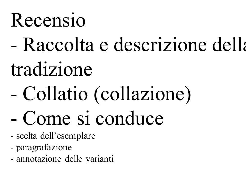 Recensio - Raccolta e descrizione della tradizione - Collatio (collazione) - Come si conduce - scelta dellesemplare - paragrafazione - annotazione del