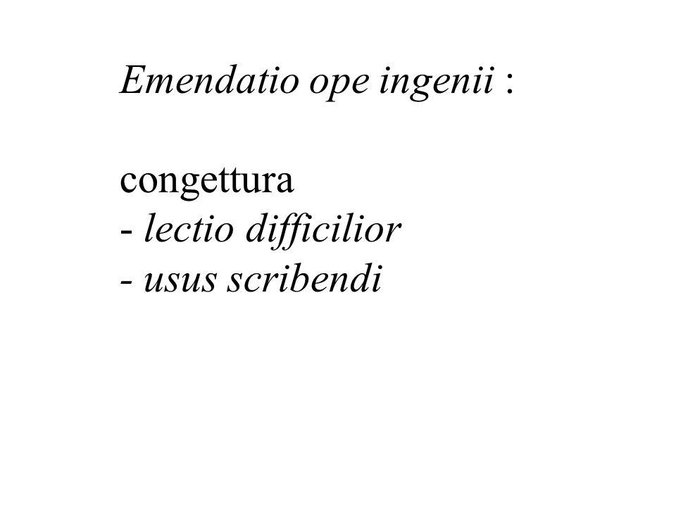 Emendatio ope ingenii : congettura - lectio difficilior - usus scribendi