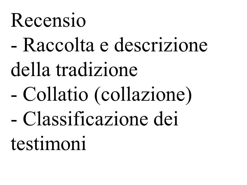 Recensio - Raccolta e descrizione della tradizione - Collatio (collazione) - Classificazione dei testimoni