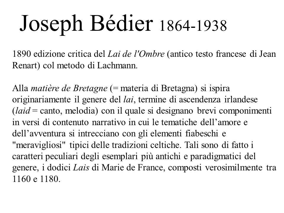 Joseph Bédier 1864-1938 1890 edizione critica del Lai de l'Ombre (antico testo francese di Jean Renart) col metodo di Lachmann. Alla matière de Bretag