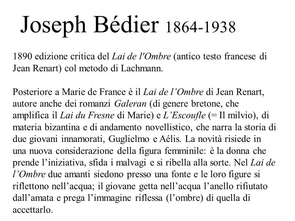 Joseph Bédier 1864-1938 1890 edizione critica del Lai de l'Ombre (antico testo francese di Jean Renart) col metodo di Lachmann. Posteriore a Marie de