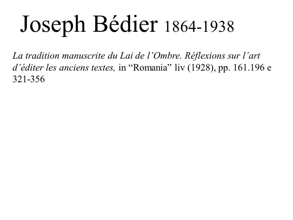 Joseph Bédier 1864-1938 La tradition manuscrite du Lai de lOmbre. Réflexions sur lart déditer les anciens textes, in Romania liv (1928), pp. 161.196 e