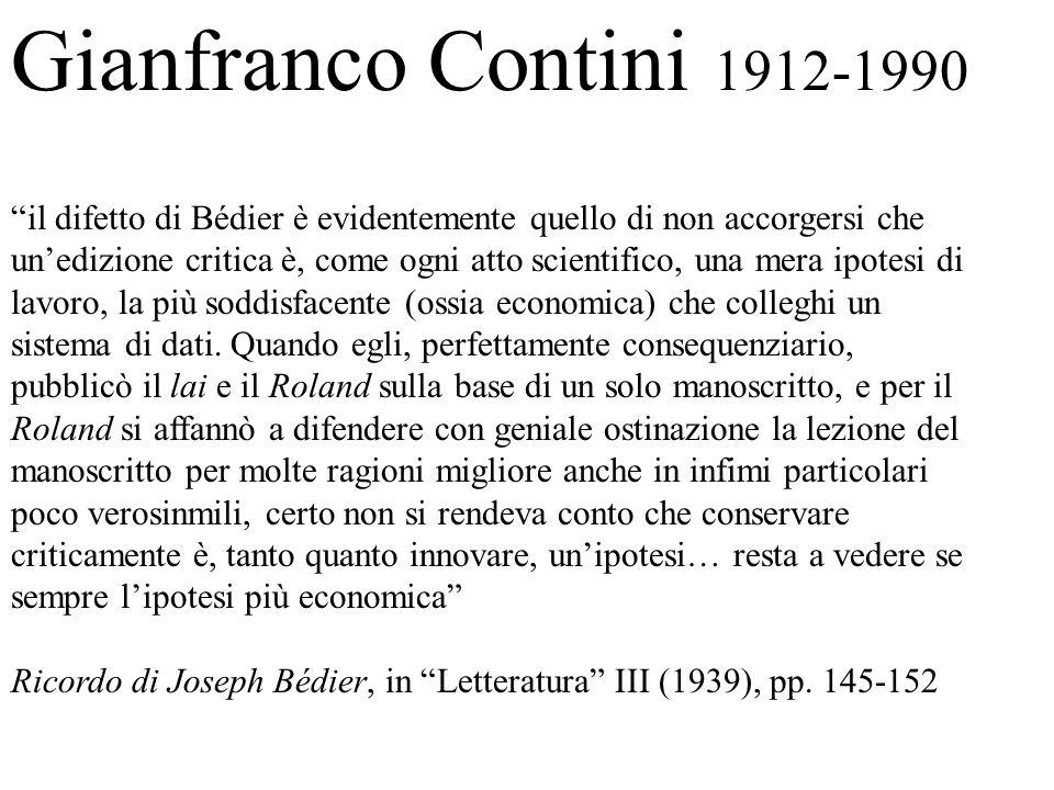 Gianfranco Contini 1912-1990 il difetto di Bédier è evidentemente quello di non accorgersi che unedizione critica è, come ogni atto scientifico, una m