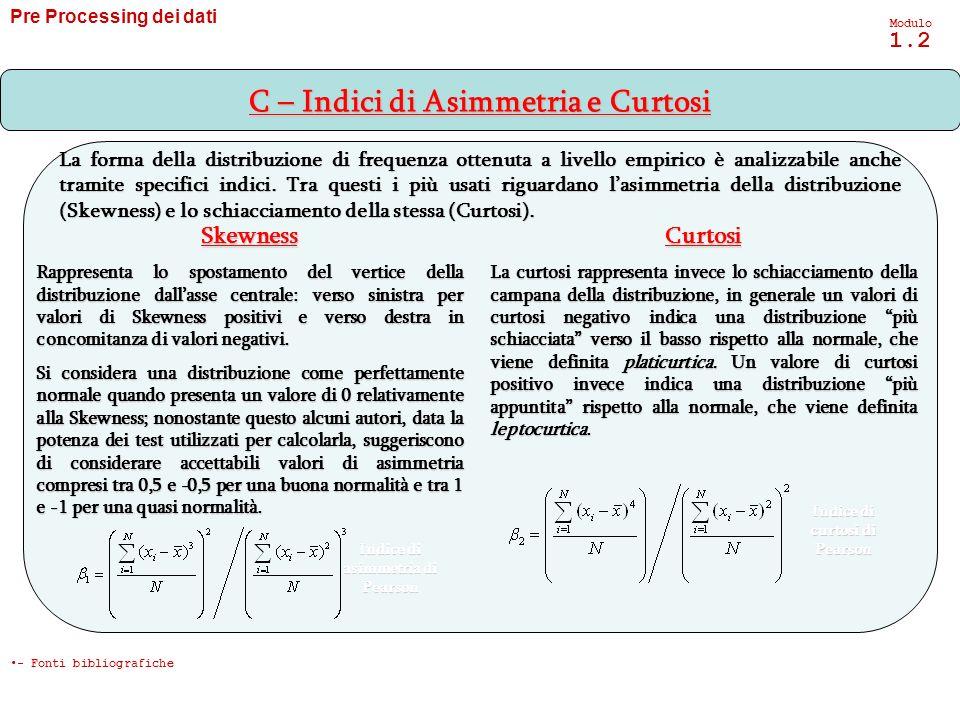 Pre Processing dei dati Modulo 1.2 In presenza di casi anomali univariati che influenzano i risultati delle analisi è possibile utilizzare degli estimatori dei parametri che risultano meno influenzati dalla presenza ditali valori.