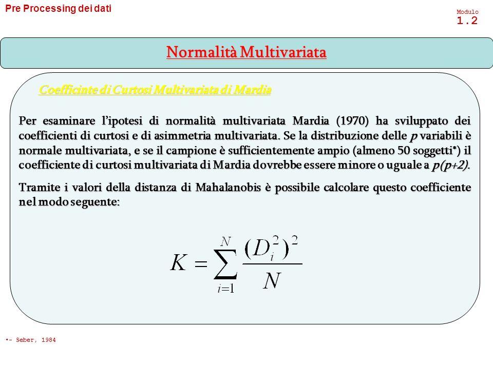 Per esaminare lipotesi di normalità multivariata Mardia (1970) ha sviluppato dei coefficienti di curtosi e di asimmetria multivariata. Se la distribuz