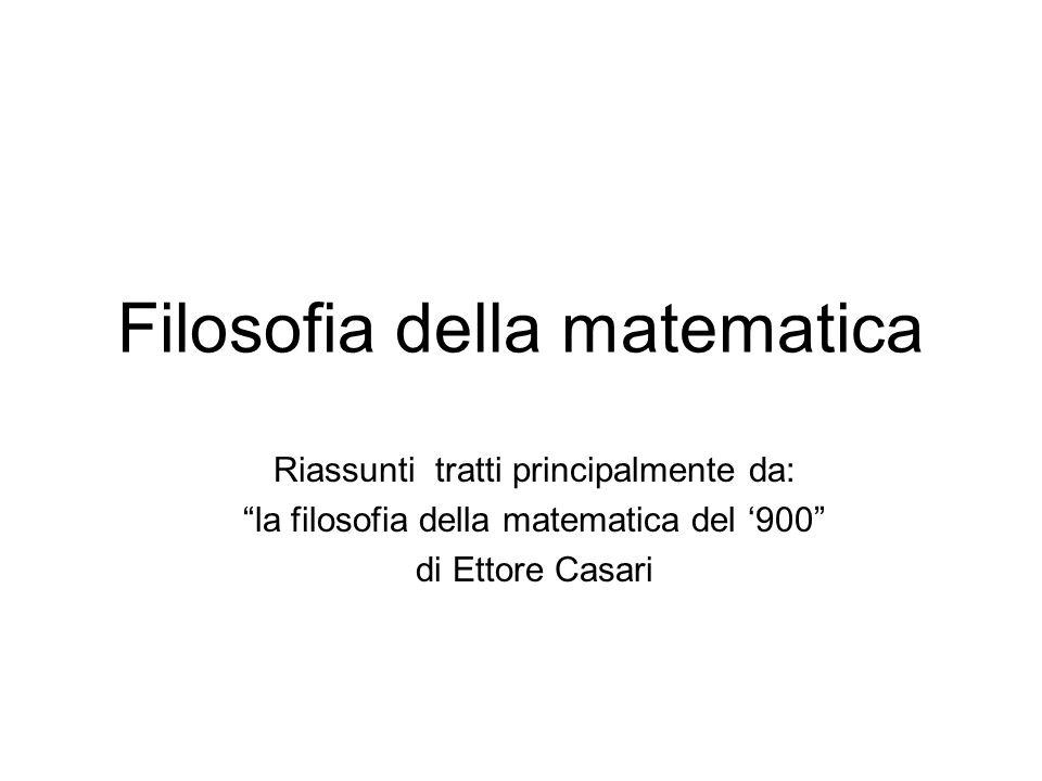 Filosofia della matematica Riassunti tratti principalmente da: la filosofia della matematica del 900 di Ettore Casari