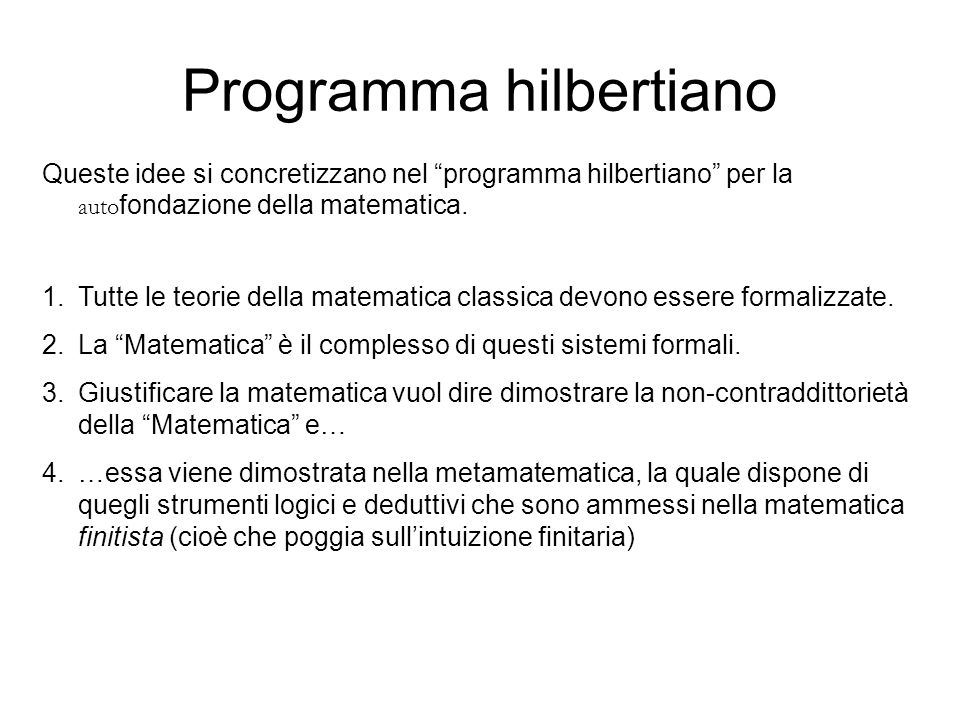 Programma hilbertiano Queste idee si concretizzano nel programma hilbertiano per la auto fondazione della matematica.